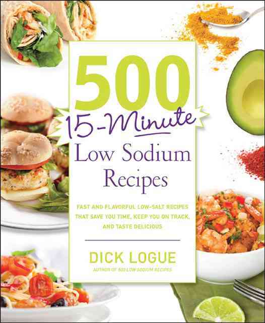 500 15-Minute Low Sodium Recipes By Logue, Dick